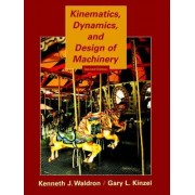 Kinematics, Dynamics, and Design of Machinery 2E by Kenneth J. Waldron
