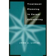 Treatment Planning in Career Counseling by John Liptak