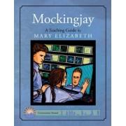 Mockingjay: A Teaching Guide by Mary Elizabeth