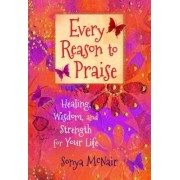 Every Reason to Praise: Finding Healing, Wisdom, and Strength for Your Life