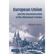 European Union and the Deconstruction of the Rhineland Frontier by Michael Loriaux