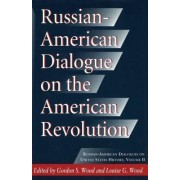 Russian-American Dialogue on the American Revolution by Gordon S. Wood