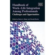Handbook of Work-Life Integration Among Professionals by Debra A. Major