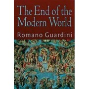 The End of the Modern World by Romano Guardini