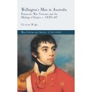 Wellington's Men in Australia: Peninsular War Veterans and the Making of Empire C.1820-40