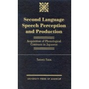 Second Language Speech Perception and Production by Takako Toda