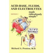 Acid-Base, Fluids and Electrolytes Made Ridiculously Simple by Richard A Preston