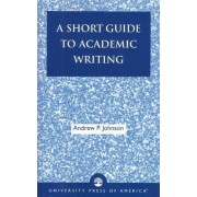 A Short Guide to Academic Writing by Andrew P. Johnson