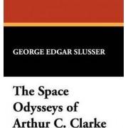 The Space Odysseys of Arthur Charles Clarke by George Edgar Slusser