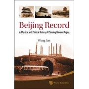 Beijing Record: A Physical And Political History Of Planning Modern Beijing by Jun Wang