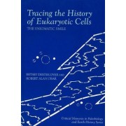 Tracing the History of Eukaryotic Cells by Betsy Dexter Dyer
