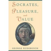 Socrates, Pleasure and Value by George Rudebusch