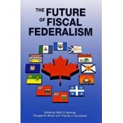 The Future of Fiscal Federalism by Keith G. Banting
