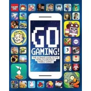 Go Gaming! The Ultimate Guide to the World's Greatest Mobile Games by Scholastic