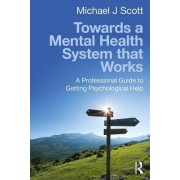 Towards a Mental Health System That Works: A Professional Guide to Getting Psychological Help