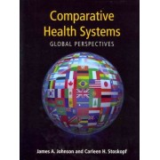 Comparative Health Systems: Global Perspectives by James A. Johnson