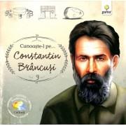 Cunoaste-l pe...Constantin Brancusi