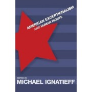 American Exceptionalism and Human Rights by Michael Ignatieff