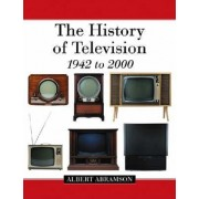 The History of Television, 1942 to 2000 by Albert Abramson