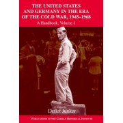 The United States and Germany in the Era of the Cold War, 1945-1990: 1945-1968 v.1 by Detlef Junker