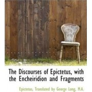 The Discourses of Epictetus, with the Encheiridion and Fragments by Epictetus
