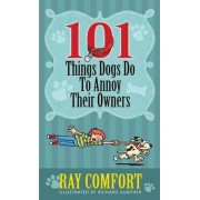 101 Things Dogs Do to Annoy Their Owners by Sr Ray Comfort