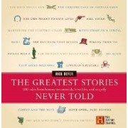 Greatest Stories Never Told by Rick Beyer