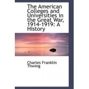 The American Colleges and Universities in the Great War, 1914-1919 by Charles Franklin Thwing