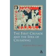 The First Crusade and the Idea of Crusading by Professor Jonathan Riley-Smith