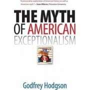 The Myth of American Exceptionalism by Godfrey Hodgson