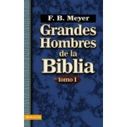 Grandes Hombres De La Biblia - Tomo 1 by F B Meyer