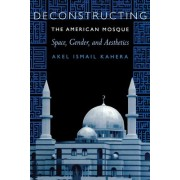 Deconstructing the American Mosque by Akel Ismail Kahera