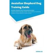 Anatolian Shepherd Dog Training Guide Anatolian Shepherd Dog Training Guide Includes: Anatolian Shepherd Dog Agility Training, Tricks, Socializing, Ho