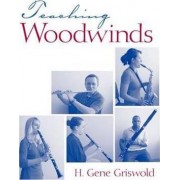 Teaching Woodwinds by Harold Gene Griswold
