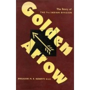 Golden Arrow the Story of the 7th Indian Division in the Second World War 1939-45 by Brigadier M R Roberts