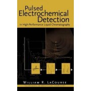 Pulsed Electrochemical Detection in High Performance Liquid Chromatography by William R. Lacourse