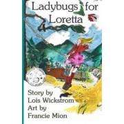 Ladybugs for Loretta by Lois Wickstrom