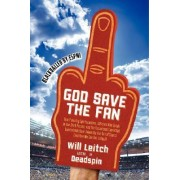 God Save The Fan: How Preening Sportscasters, Soulless Leagues, and Athletes Who Speak in the Third Person Have Taken the Fun Out of Sports by Will Leitch