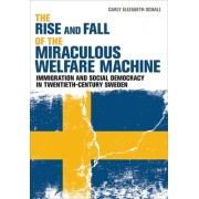 The Rise and Fall of the Miraculous Welfare Machine: Immigration and Social Democracy in Twentieth-Century Sweden