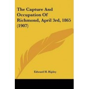 The Capture and Occupation of Richmond, April 3rd, 1865 (1907) by Edward H Ripley