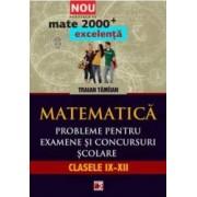 Matematica. Probleme pentru examene si concursuri scolare. Clasele IX-XII - Traian Tamiian