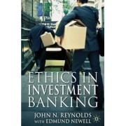 Ethics in Investment Banking by John N. Reynolds