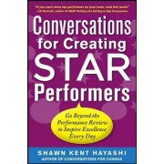 Conversations for Creating Star Performers: Go Beyond the Performance Review to Inspire Excellence Every Day by Shawn Kent Hayashi