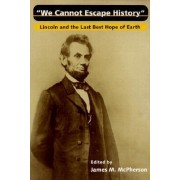 We Cannot Escape History by James M. McPherson
