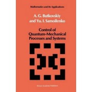 Control of Quantum-Mechanical Processes and Systems by A.G. Butkovskii