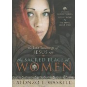 The Lost Teachings of Jesus on the Sacred Place of Women by Alonzo L Gaskill