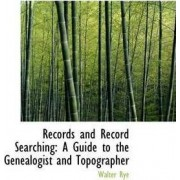 Records and Record Searching by Walter Rye