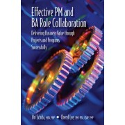 Effective PM and Ba Role Collaboration: Delivering Business Value Through Projects and Programs Successfully