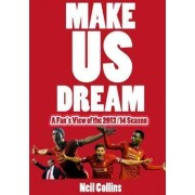 Make Us Dream: A Fan's View of the 2013/14 Season by Neil Collins