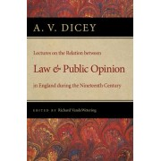 Lectures on the Relation Between Law and Public Opinion by A. V. Dicey